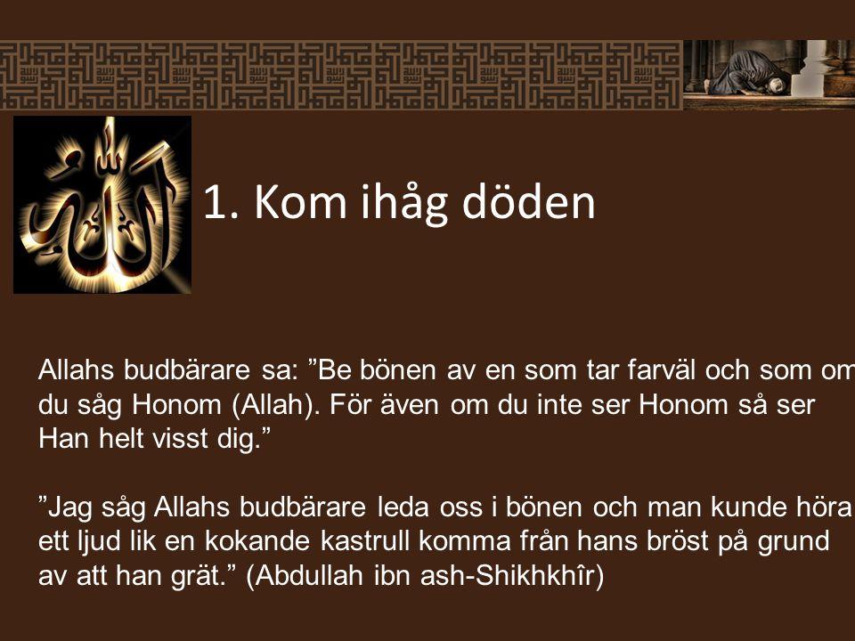 Allahs budbärare sa: Be bönen av en som tar farväl och som om du såg Honom (Allah).