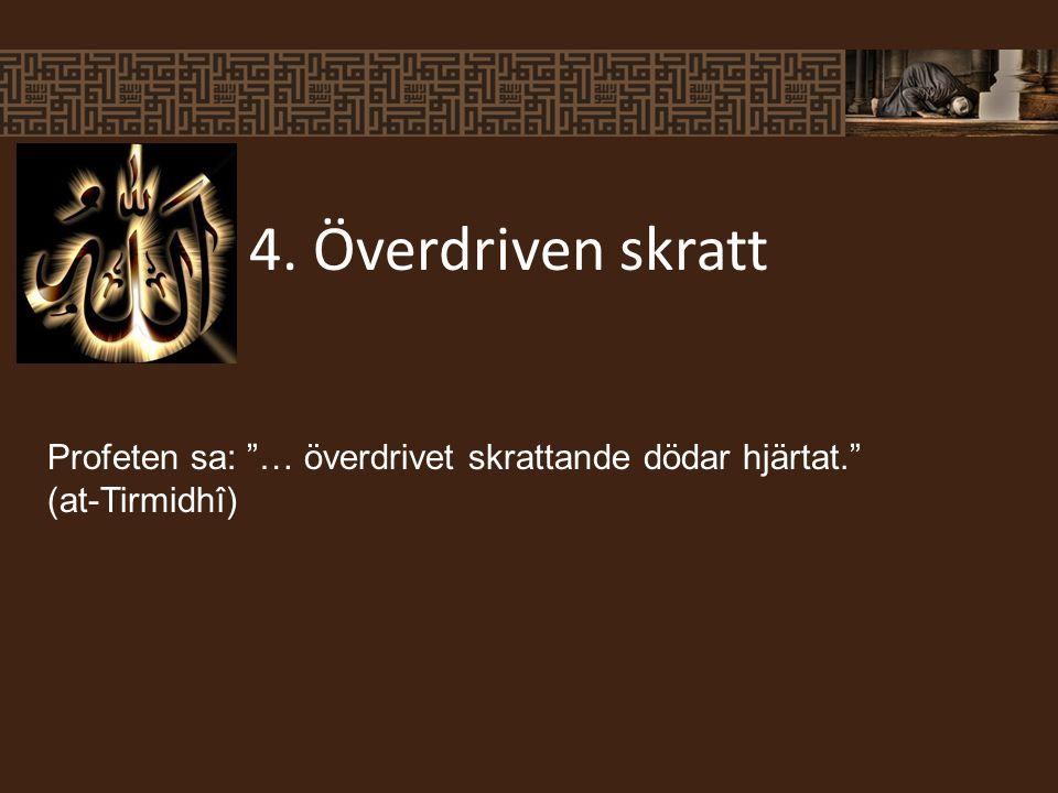 4. Överdriven skratt Profeten sa: … överdrivet skrattande dödar hjärtat. (at-Tirmidhî)