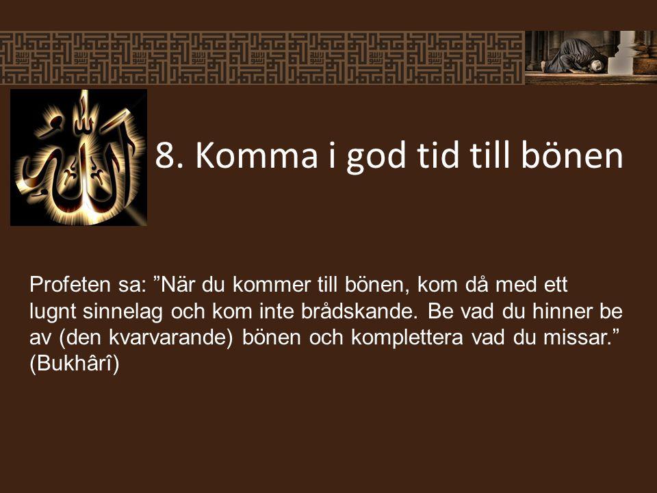 """8. Komma i god tid till bönen Profeten sa: """"När du kommer till bönen, kom då med ett lugnt sinnelag och kom inte brådskande. Be vad du hinner be av (d"""