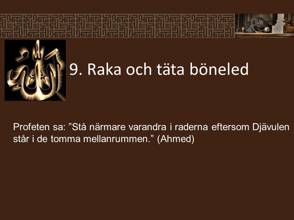 """9. Raka och täta böneled Profeten sa: """"Stå närmare varandra i raderna eftersom Djävulen står i de tomma mellanrummen."""" (Ahmed)"""