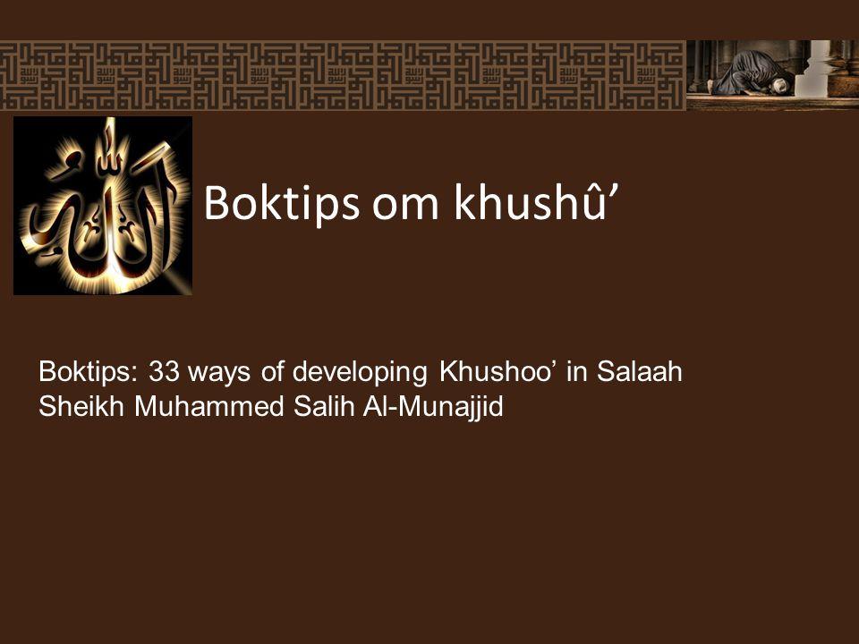 Boktips om khushû' Boktips: 33 ways of developing Khushoo' in Salaah Sheikh Muhammed Salih Al-Munajjid