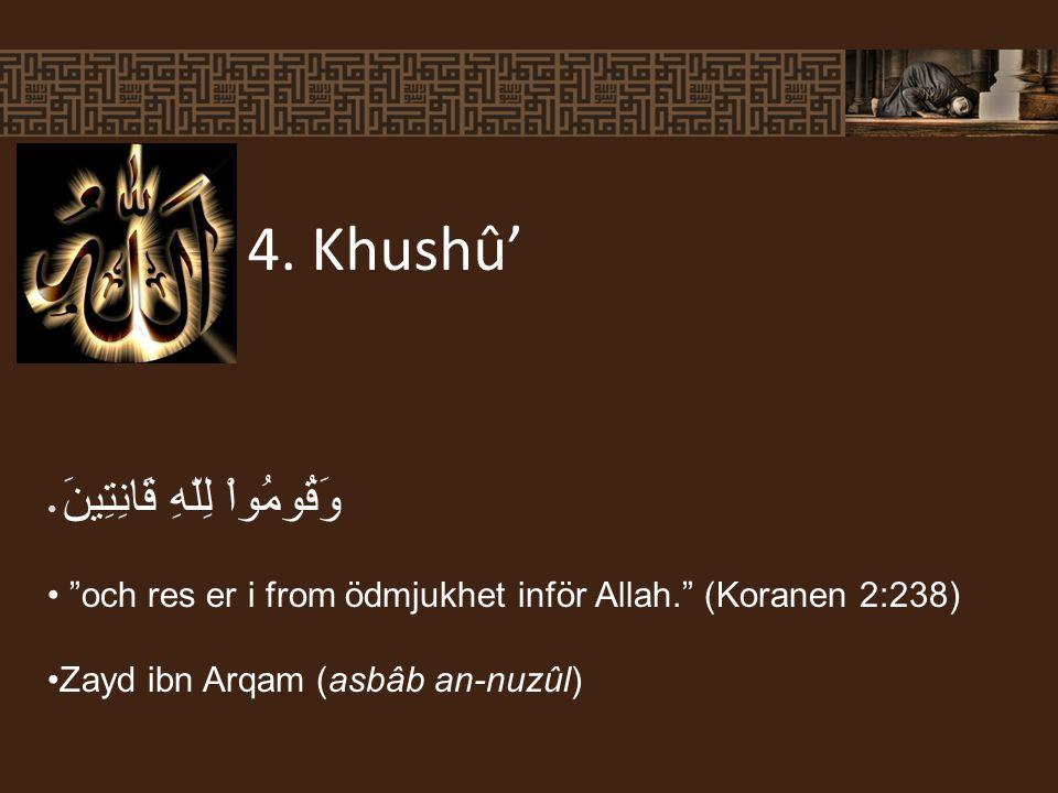وَقُومُواْ لِلّهِ قَانِتِينَ och res er i from ödmjukhet inför Allah. (Koranen 2:238) Zayd ibn Arqam (asbâb an-nuzûl) 4.