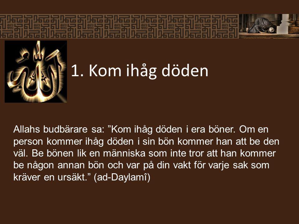 Allahs budbärare sa: Kom ihåg döden i era böner.