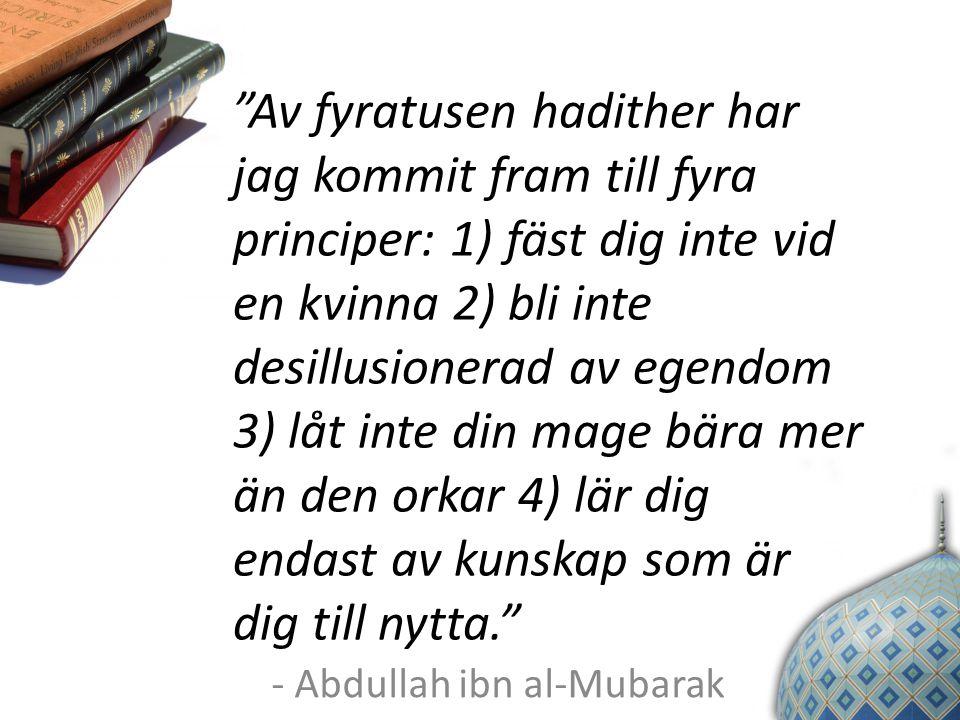"""""""Av fyratusen hadither har jag kommit fram till fyra principer: 1) fäst dig inte vid en kvinna 2) bli inte desillusionerad av egendom 3) låt inte din"""