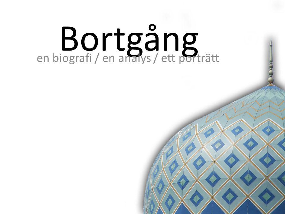 Bortgång en biografi / en analys / ett porträtt