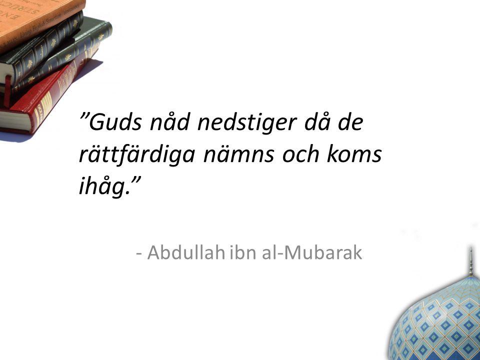 """""""Guds nåd nedstiger då de rättfärdiga nämns och koms ihåg."""" - Abdullah ibn al-Mubarak"""