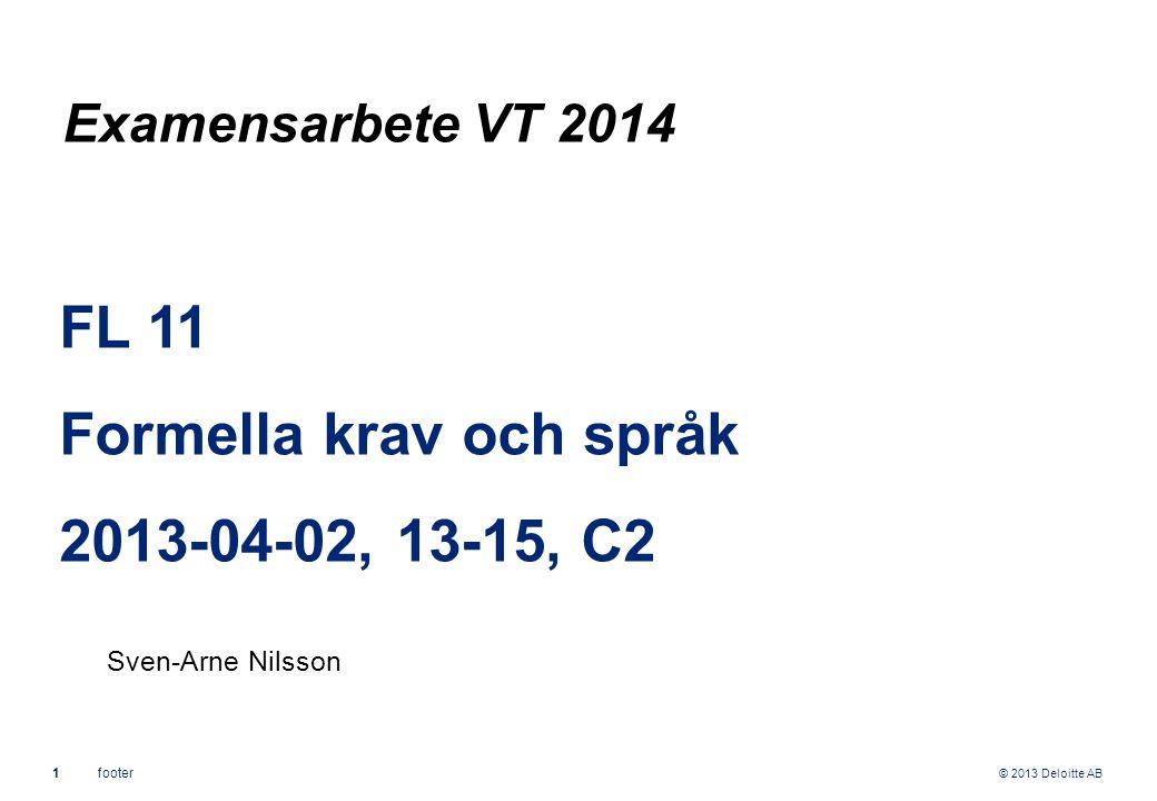 © 2013 Deloitte AB 1footer FL 11 Formella krav och språk 2013-04-02, 13-15, C2 Sven-Arne Nilsson Examensarbete VT 2014