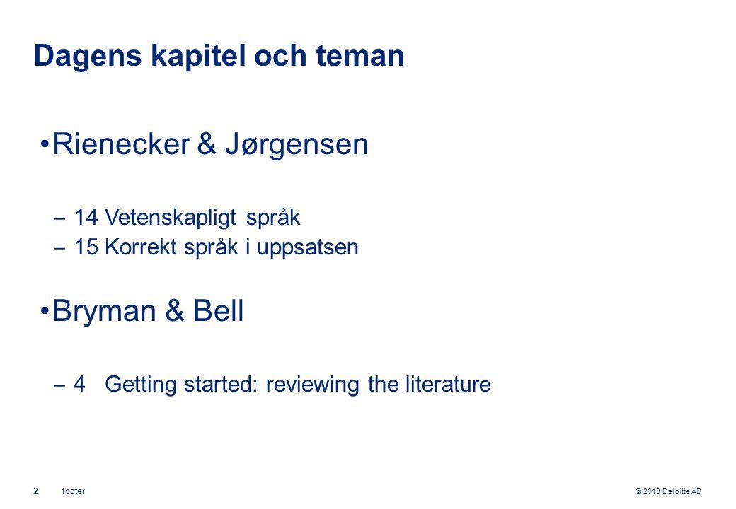 © 2013 Deloitte AB 3footer Dagens kapitel och teman, forts.