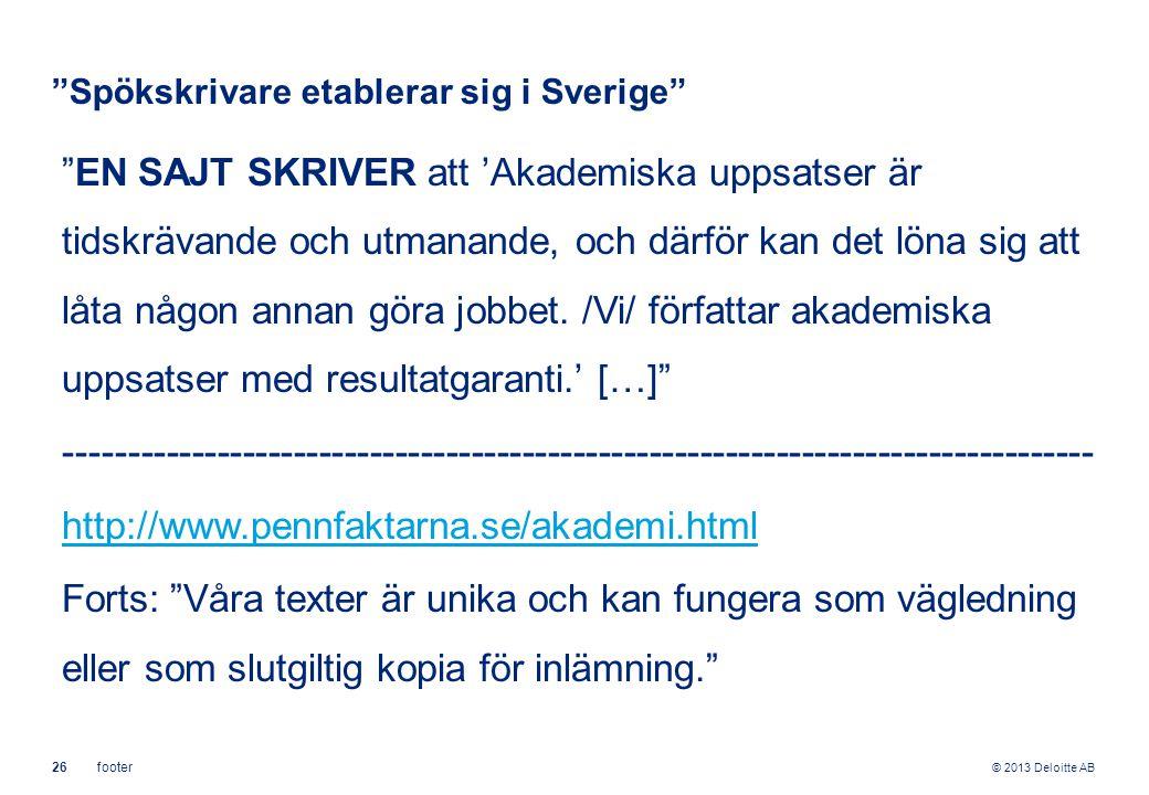 © 2013 Deloitte AB 26footer Spökskrivare etablerar sig i Sverige EN SAJT SKRIVER att 'Akademiska uppsatser är tidskrävande och utmanande, och därför kan det löna sig att låta någon annan göra jobbet.