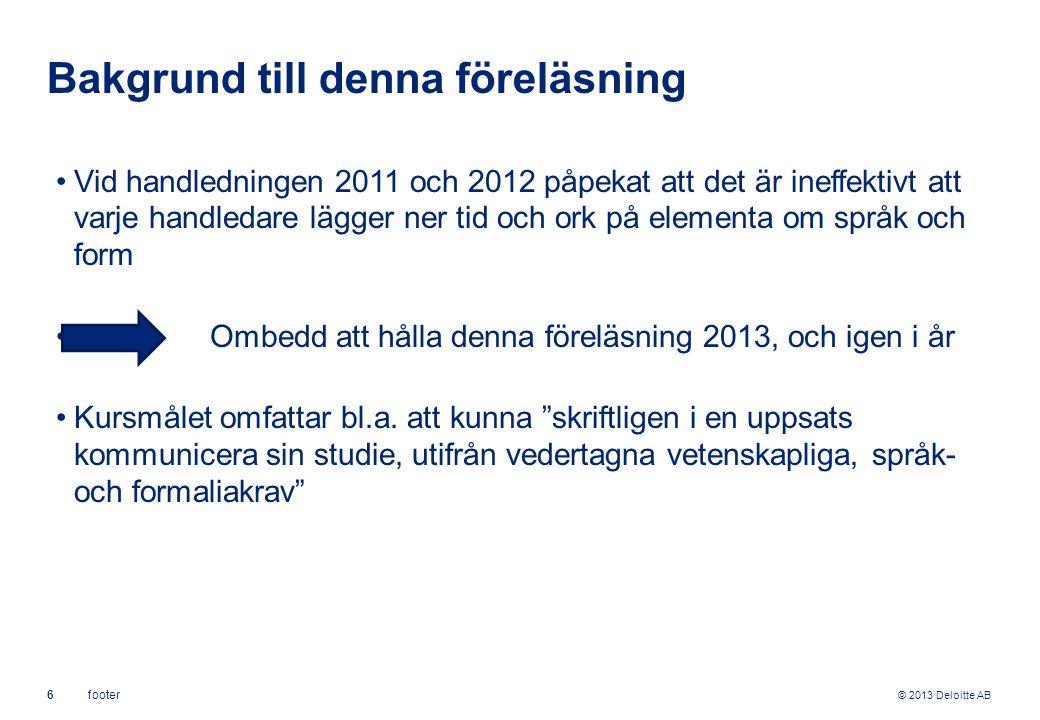 © 2013 Deloitte AB 7footer Rienecker & Jørgensen: 14 Vetenskapligt språk Använd metakommunikation – redan från början, för att vägleda er själva och för att kommunicera med er handledare ‒ T.o.m.