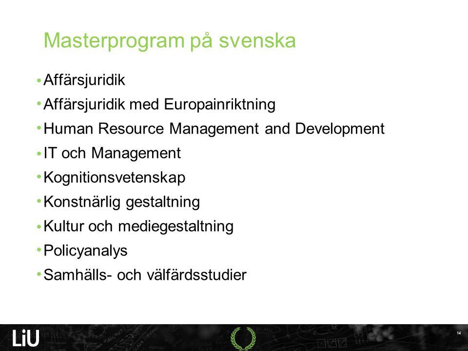Masterprogram på svenska Affärsjuridik Affärsjuridik med Europainriktning Human Resource Management and Development IT och Management Kognitionsvetens