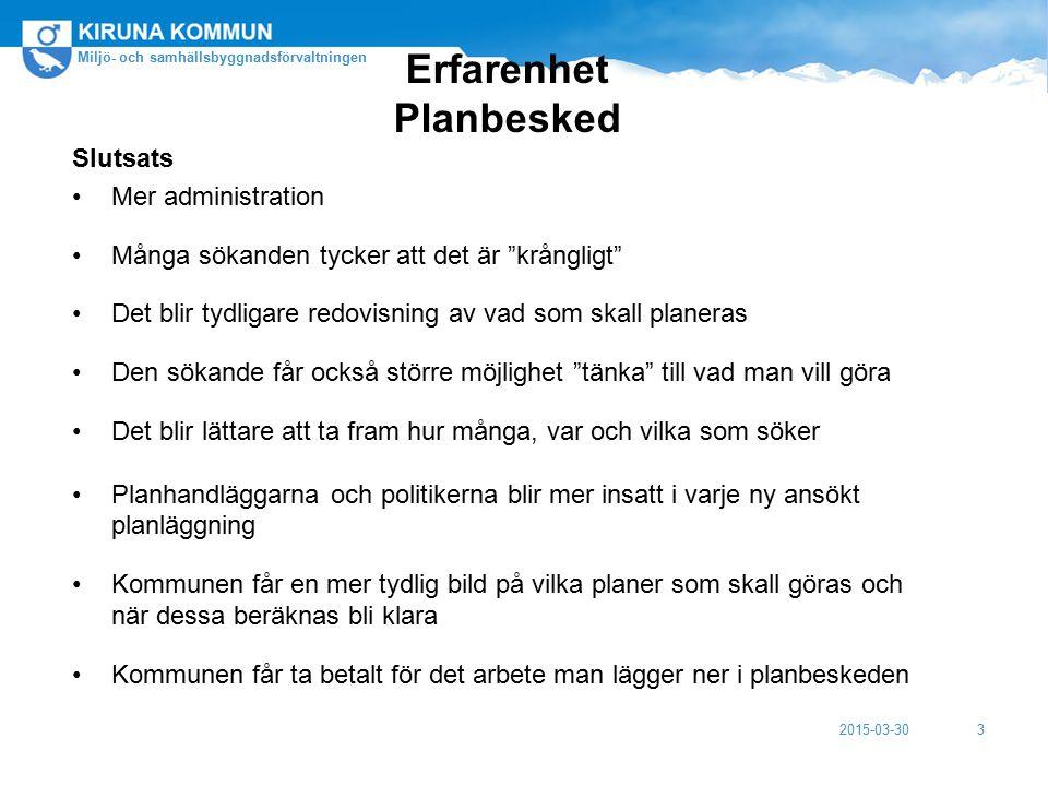 """2015-03-30 Miljö- och samhällsbyggnadsförvaltningen 3 Erfarenhet Planbesked Slutsats Mer administration Många sökanden tycker att det är """"krångligt"""" D"""