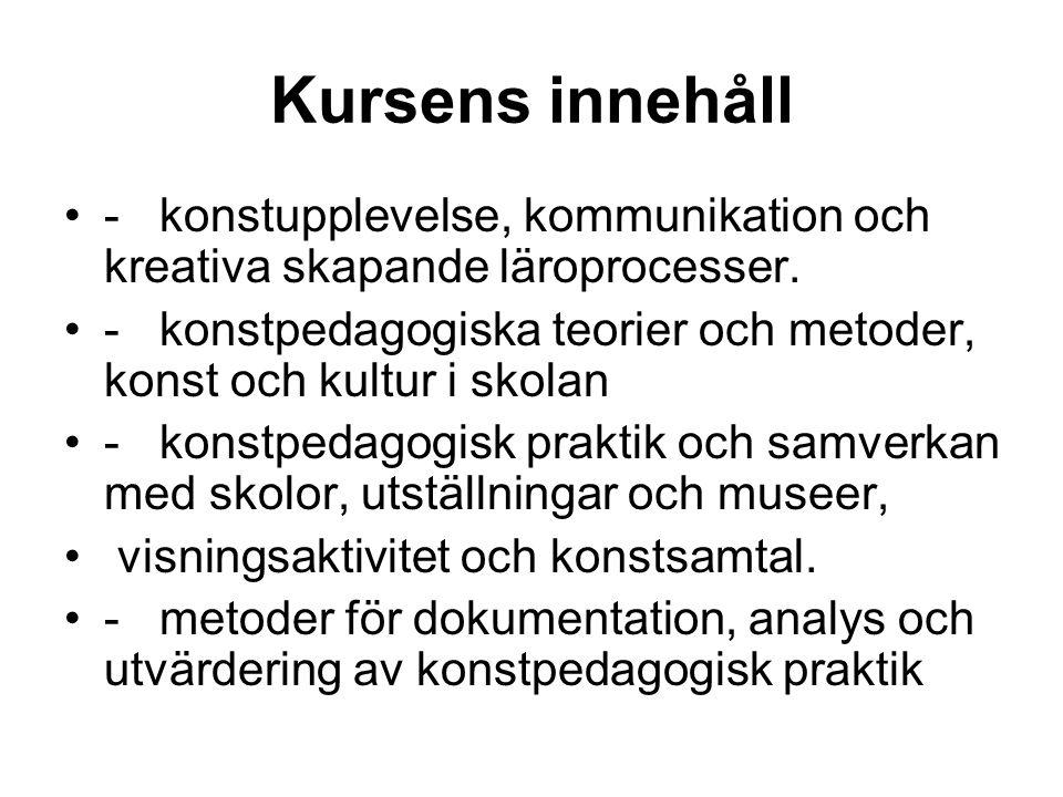 Kursens innehåll - konstupplevelse, kommunikation och kreativa skapande läroprocesser. - konstpedagogiska teorier och metoder, konst och kultur i skol