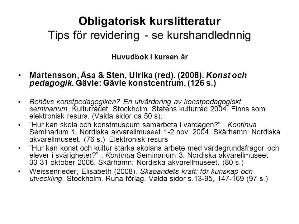Obligatorisk kurslitteratur Tips för revidering - se kurshandlednnig Huvudbok i kursen är Mårtensson, Åsa & Sten, Ulrika (red). (2008). Konst och peda
