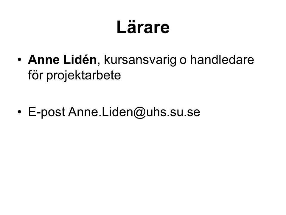 Lärare Anne Lidén, kursansvarig o handledare för projektarbete E-post Anne.Liden@uhs.su.se