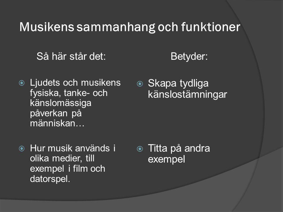 Musikens sammanhang och funktioner Så här står det:  Ljudets och musikens fysiska, tanke- och känslomässiga påverkan på människan…  Hur musik använd