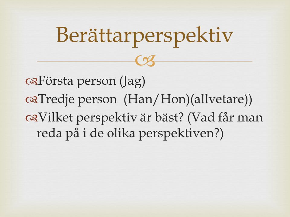   Första person (Jag)  Tredje person (Han/Hon)(allvetare))  Vilket perspektiv är bäst? (Vad får man reda på i de olika perspektiven?) Berättarpers