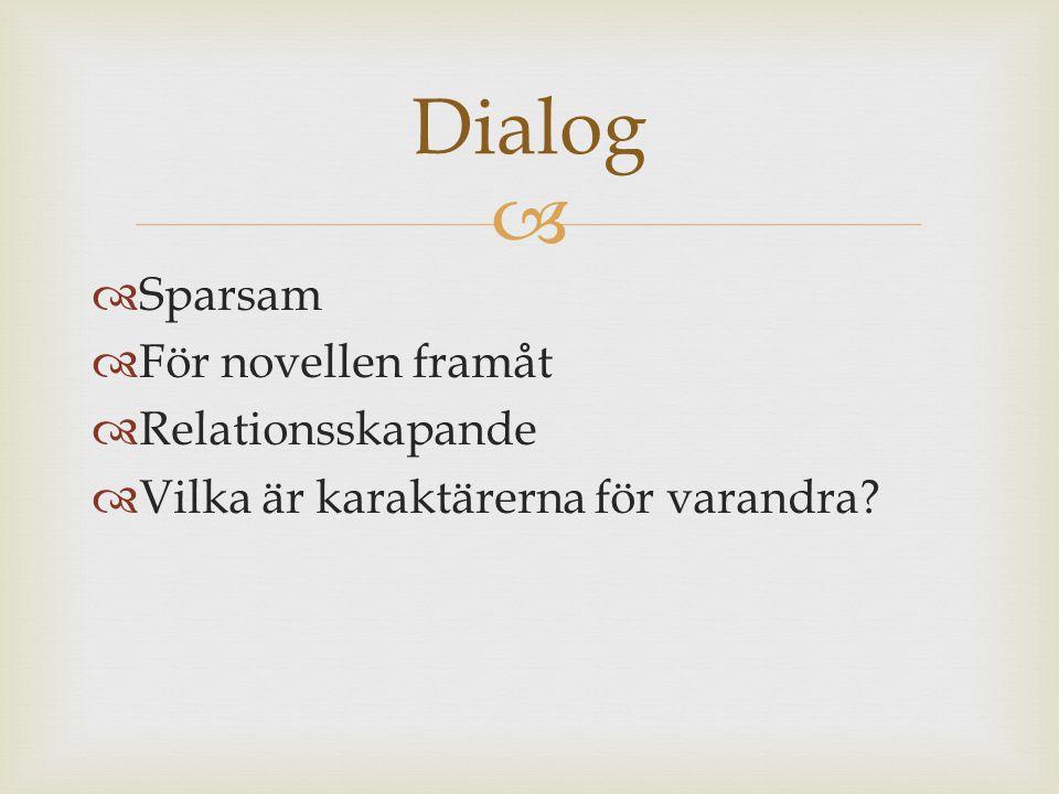   Sparsam  För novellen framåt  Relationsskapande  Vilka är karaktärerna för varandra? Dialog
