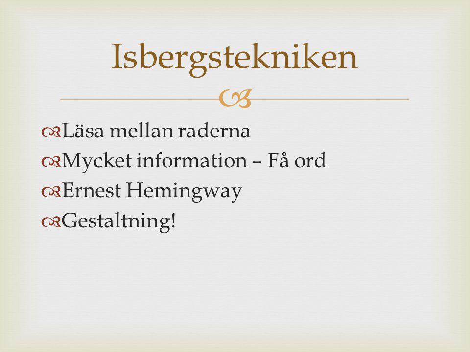   Läsa mellan raderna  Mycket information – Få ord  Ernest Hemingway  Gestaltning! Isbergstekniken
