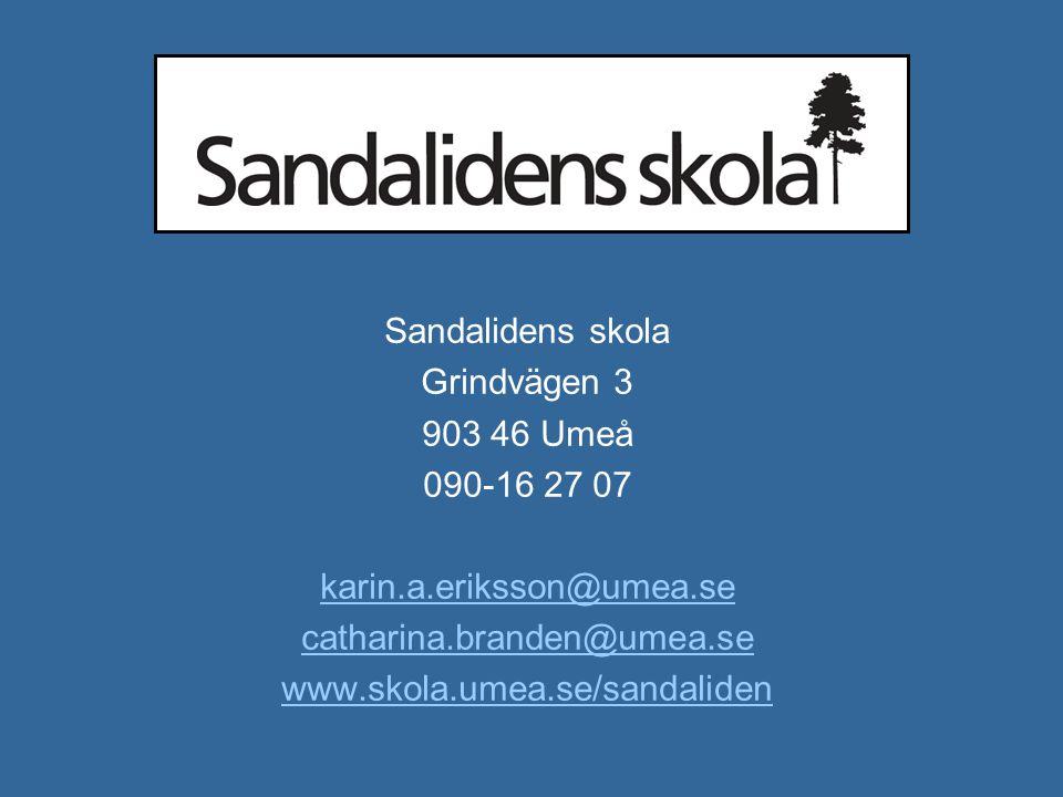 Sandalidens skola Grindvägen 3 903 46 Umeå 090-16 27 07 karin.a.eriksson@umea.se catharina.branden@umea.se www.skola.umea.se/sandaliden