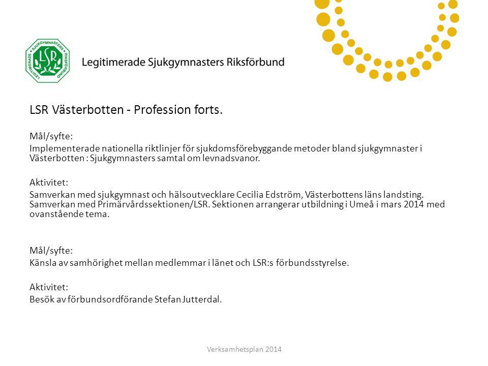 LSR Västerbotten LSR Västerbotten - Profession forts. Mål/syfte: Implementerade nationella riktlinjer för sjukdomsförebyggande metoder bland sjukgymna