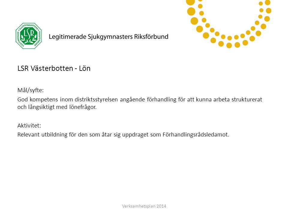 LSR Västerbotten LSR Västerbotten - Lön Mål/syfte: God kompetens inom distriktsstyrelsen angående förhandling för att kunna arbeta strukturerat och långsiktigt med lönefrågor.