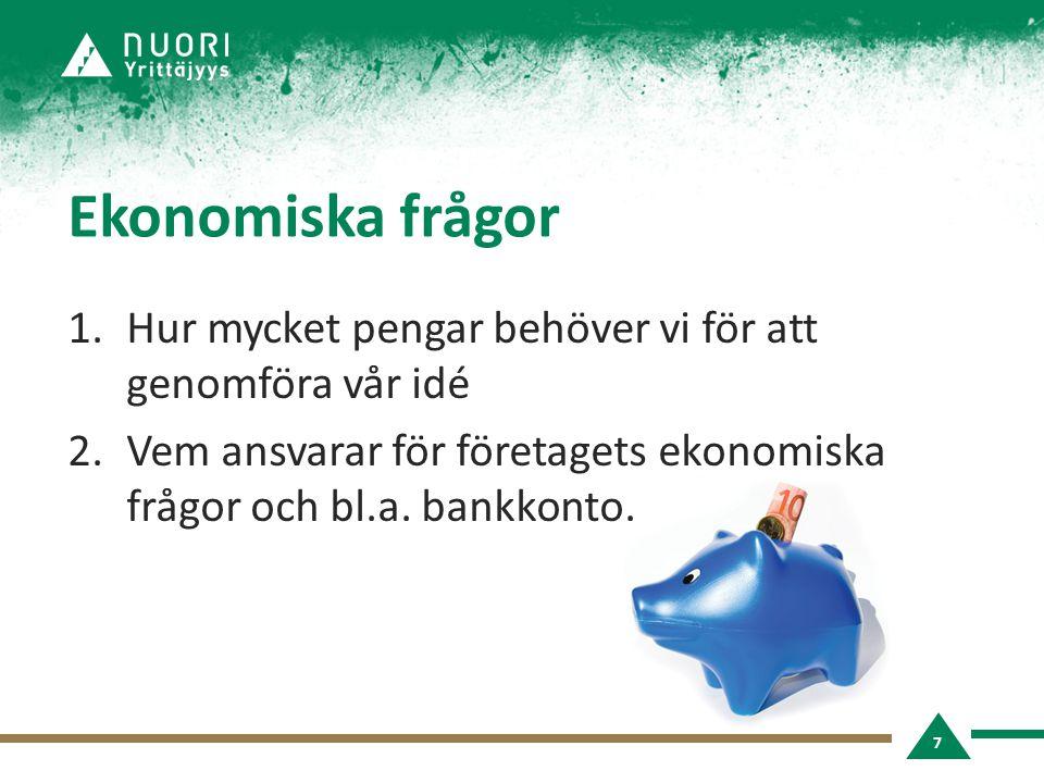 Ekonomiska frågor 1.Hur mycket pengar behöver vi för att genomföra vår idé 2.Vem ansvarar för företagets ekonomiska frågor och bl.a.