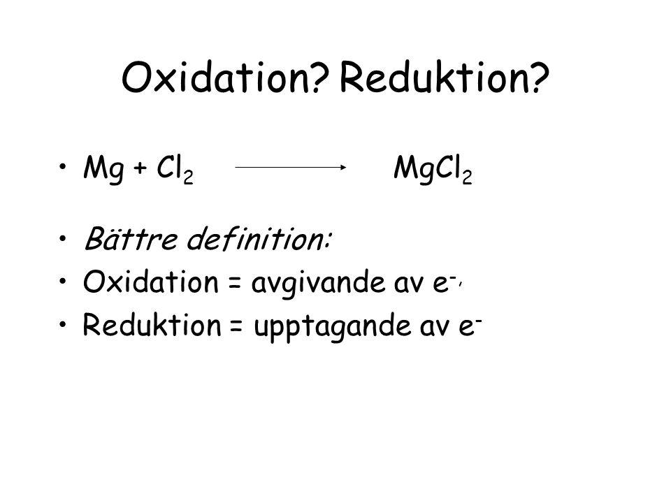 Oxidation? Reduktion? Mg + Cl 2 MgCl 2 Bättre definition: Oxidation = avgivande av e -, Reduktion = upptagande av e -