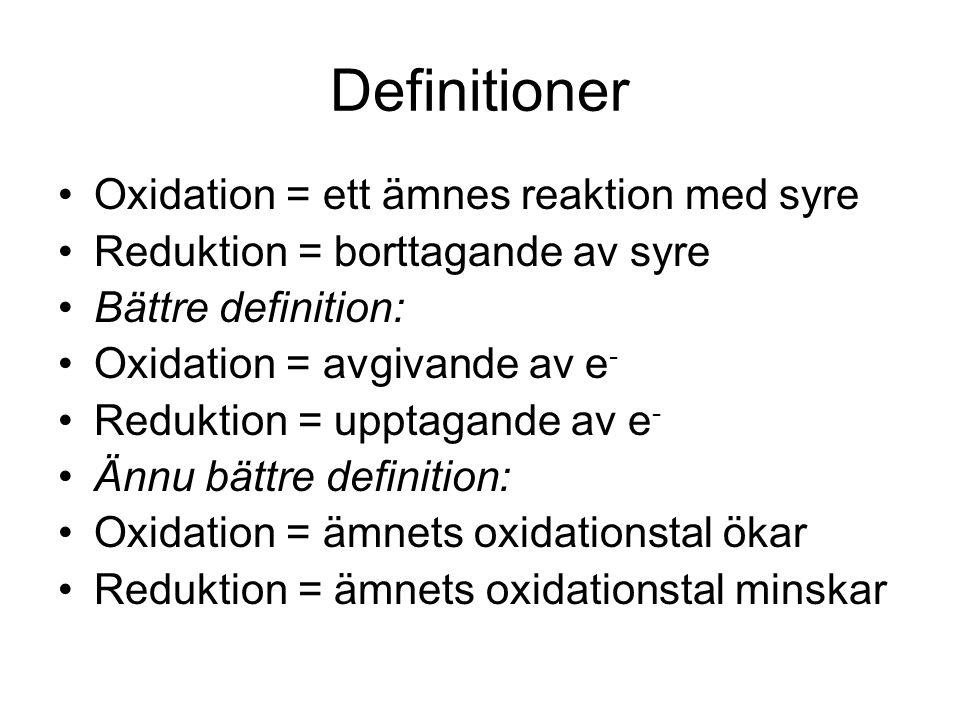 Definitioner Oxidation = ett ämnes reaktion med syre Reduktion = borttagande av syre Bättre definition: Oxidation = avgivande av e - Reduktion = uppta