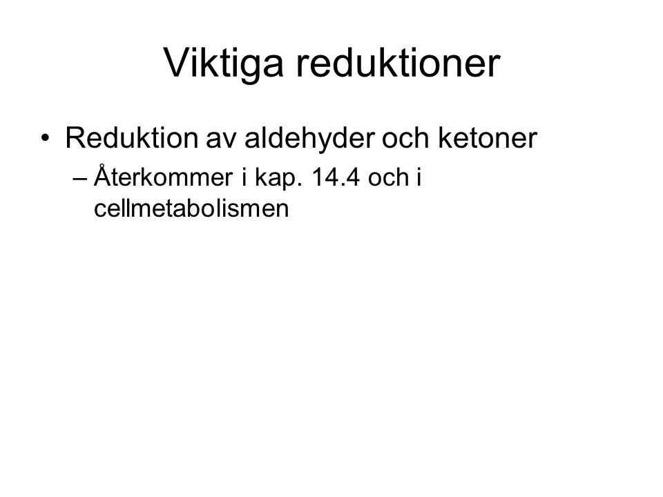Viktiga reduktioner Reduktion av aldehyder och ketoner –Återkommer i kap. 14.4 och i cellmetabolismen