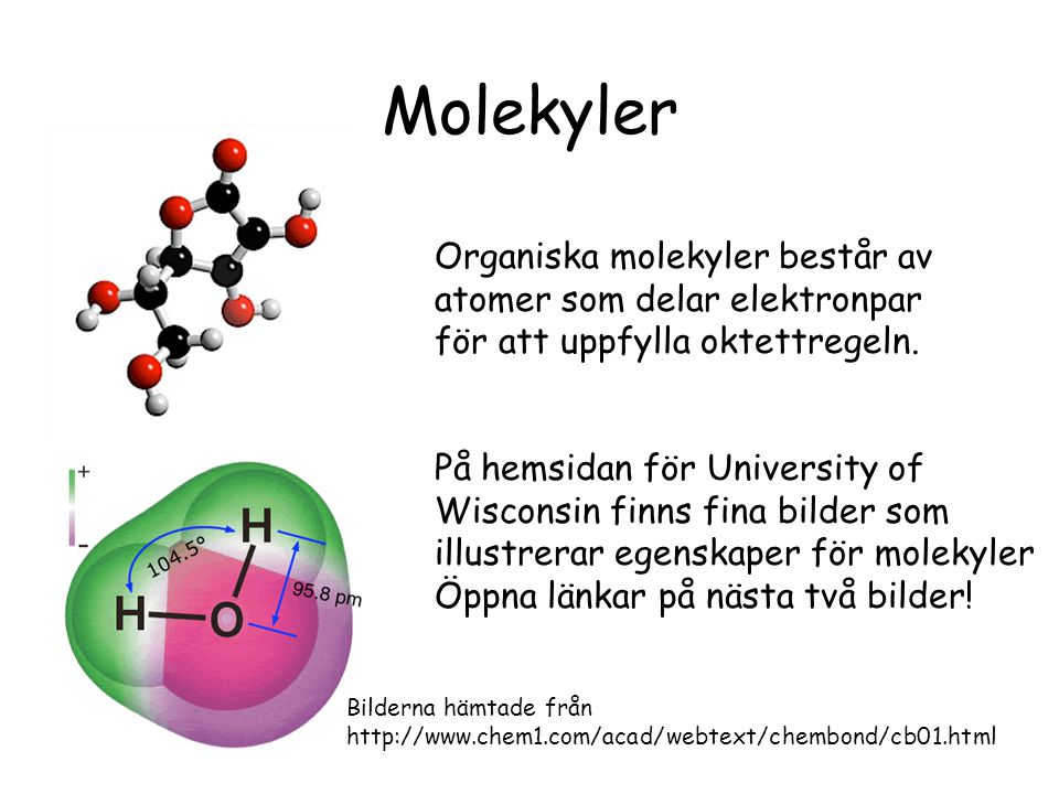 Molekyler Bilderna hämtade från http://www.chem1.com/acad/webtext/chembond/cb01.html Organiska molekyler består av atomer som delar elektronpar för at