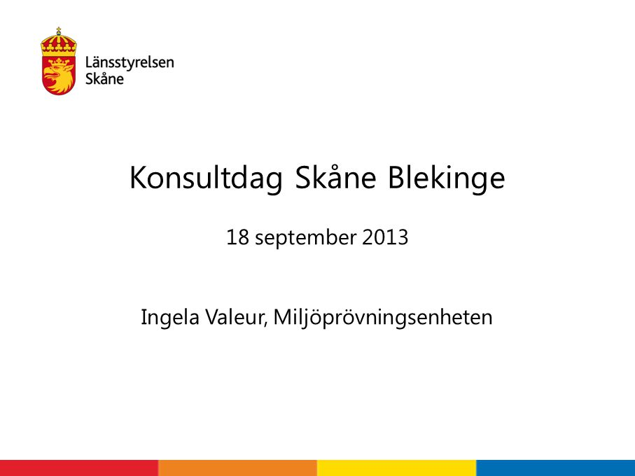 18 september 2013 Ingela Valeur, Miljöprövningsenheten Konsultdag Skåne Blekinge