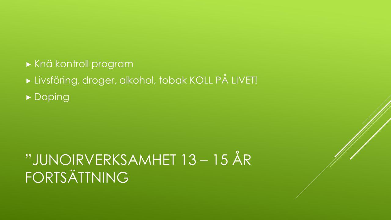 """""""JUNOIRVERKSAMHET 13 – 15 ÅR FORTSÄTTNING  Knä kontroll program  Livsföring, droger, alkohol, tobak KOLL PÅ LIVET!  Doping"""