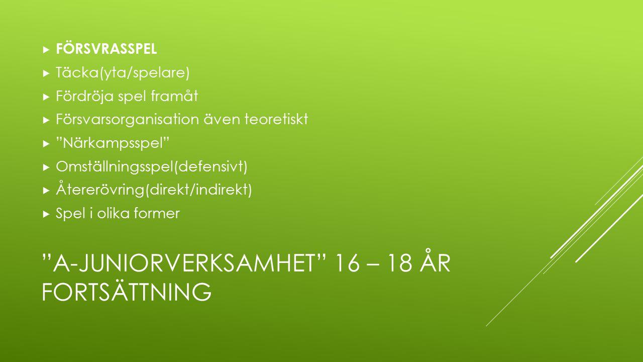 """""""A-JUNIORVERKSAMHET"""" 16 – 18 ÅR FORTSÄTTNING  FÖRSVRASSPEL  Täcka(yta/spelare)  Fördröja spel framåt  Försvarsorganisation även teoretiskt  """"Närk"""