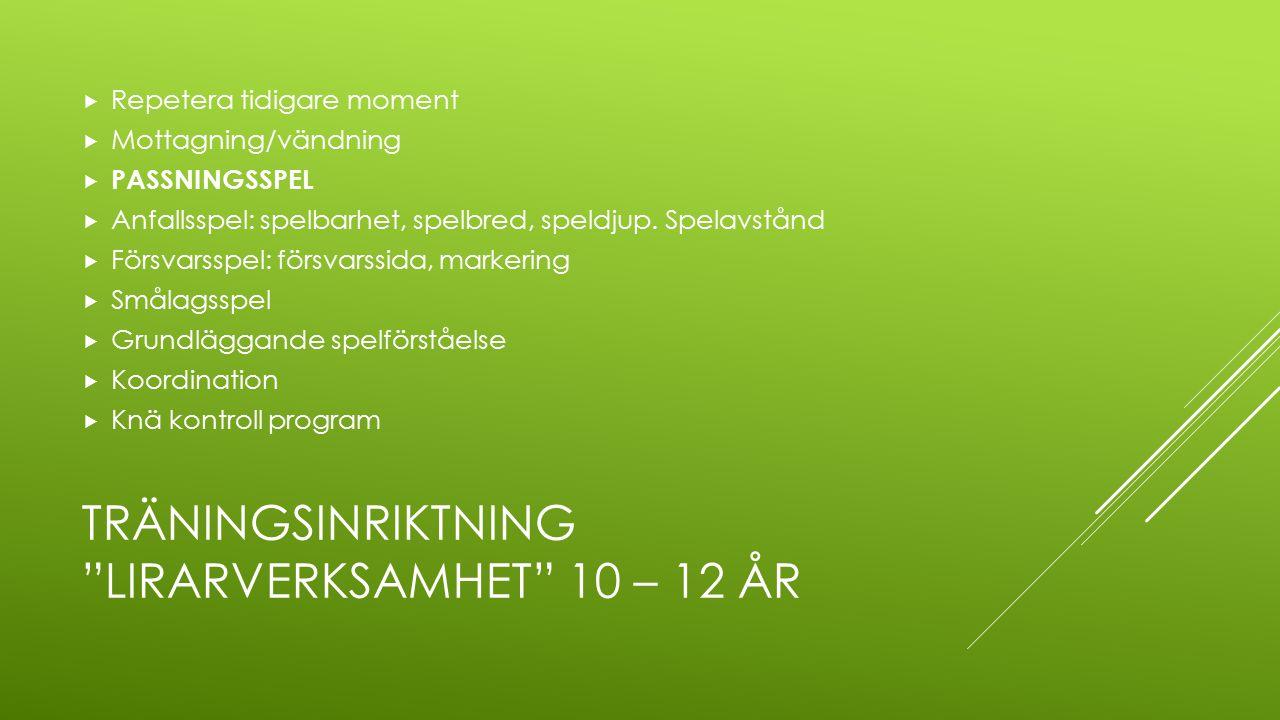 TRÄNINGSINRIKTNING JUNIORVERKSAMHET 13 – 15 ÅR  TEKNIK  Finter & Dribblingar(1 vs1, offensivt/defensivt)  PASSNINGSSPEL  Skott  Mottagning/vändning  Nick  Driva boll