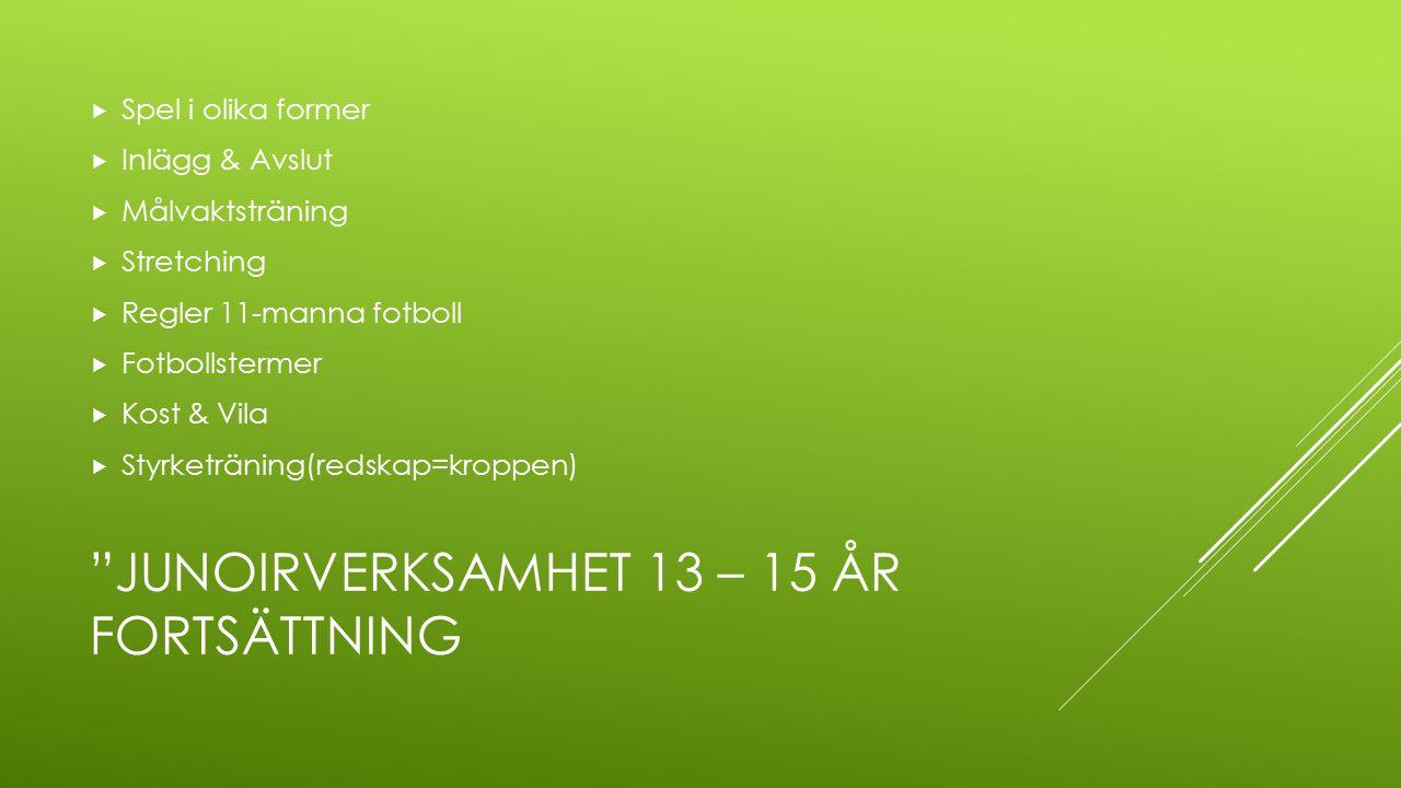 """""""JUNOIRVERKSAMHET 13 – 15 ÅR FORTSÄTTNING  Spel i olika former  Inlägg & Avslut  Målvaktsträning  Stretching  Regler 11-manna fotboll  Fotbollst"""
