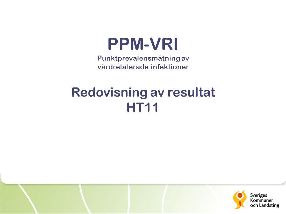 PPM-VRI Punktprevalensmätning av vårdrelaterade infektioner Redovisning av resultat HT11