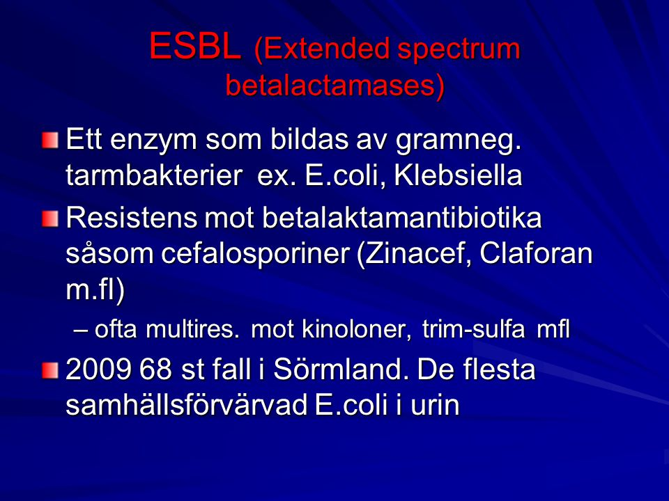 ESBL (Extended spectrum betalactamases) Ett enzym som bildas av gramneg. tarmbakterier ex. E.coli, Klebsiella Resistens mot betalaktamantibiotika såso
