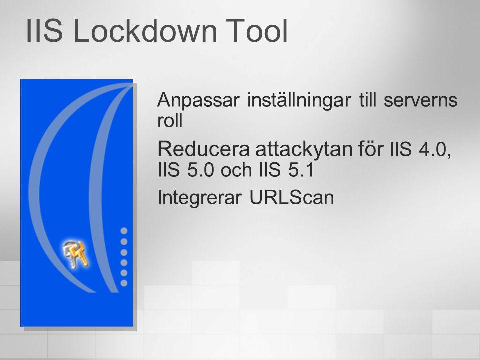 IIS Lockdown Tool Anpassar inställningar till serverns roll Reducera attackytan för IIS 4.0, IIS 5.0 och IIS 5.1 Integrerar URLScan