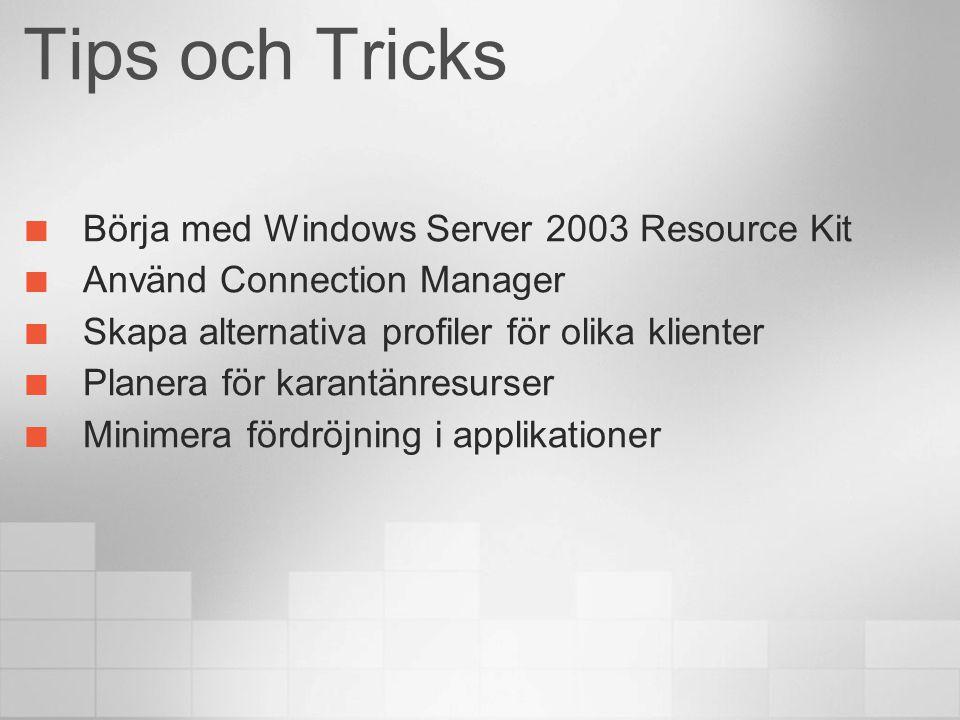 Tips och Tricks Börja med Windows Server 2003 Resource Kit Använd Connection Manager Skapa alternativa profiler för olika klienter Planera för karantä