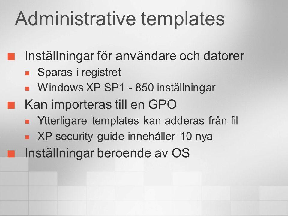 Administrative templates Inställningar för användare och datorer Sparas i registret Windows XP SP1 - 850 inställningar Kan importeras till en GPO Ytte
