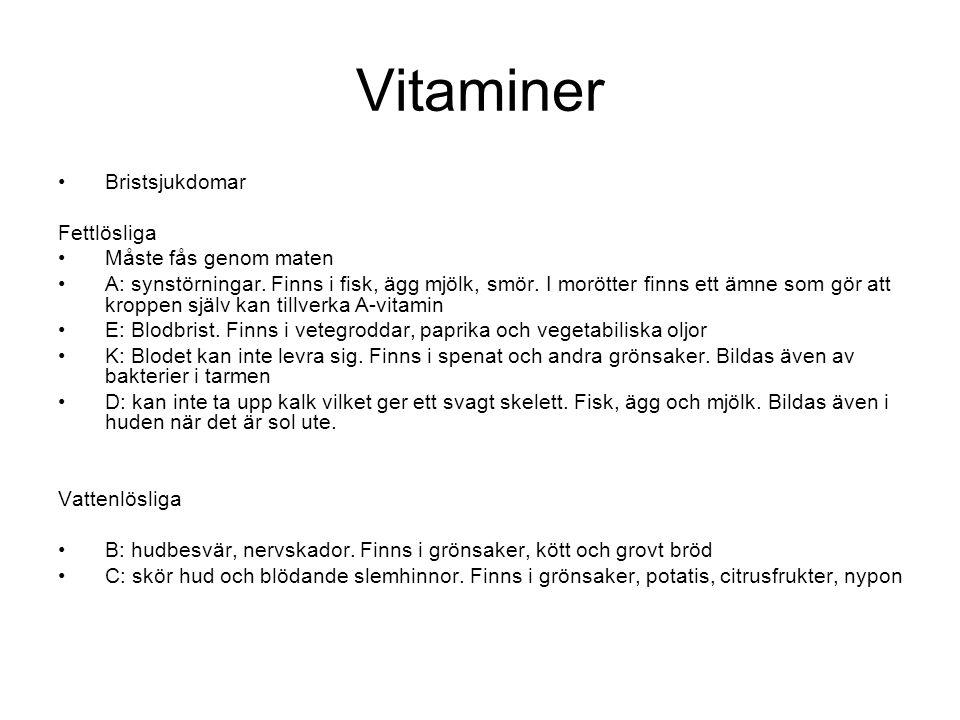 Vitaminer Bristsjukdomar Fettlösliga Måste fås genom maten A: synstörningar. Finns i fisk, ägg mjölk, smör. I morötter finns ett ämne som gör att krop
