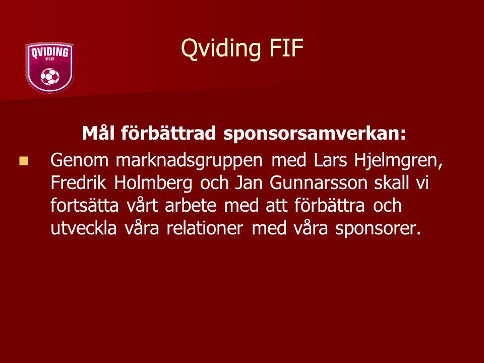 Qviding FIF Mål förbättrad sponsorsamverkan: Genom marknadsgruppen med Lars Hjelmgren, Fredrik Holmberg och Jan Gunnarsson skall vi fortsätta vårt arb