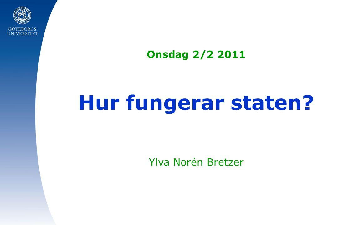 Onsdag 2/2 2011 Hur fungerar staten? Ylva Norén Bretzer