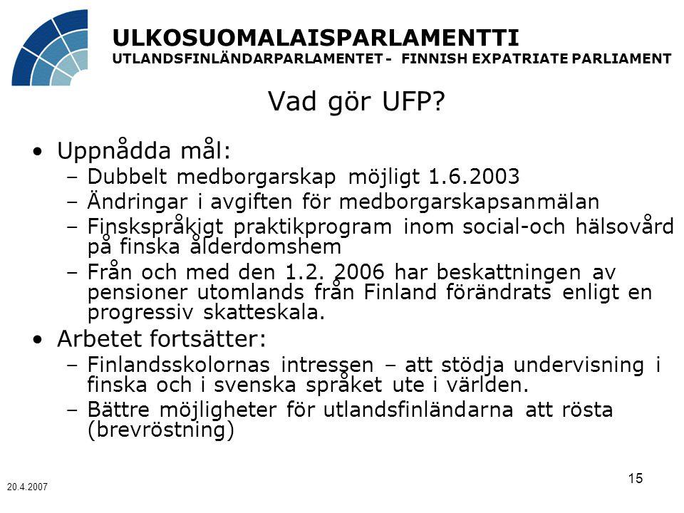 ULKOSUOMALAISPARLAMENTTI UTLANDSFINLÄNDARPARLAMENTET - FINNISH EXPATRIATE PARLIAMENT 20.4.2007 15 Vad gör UFP.