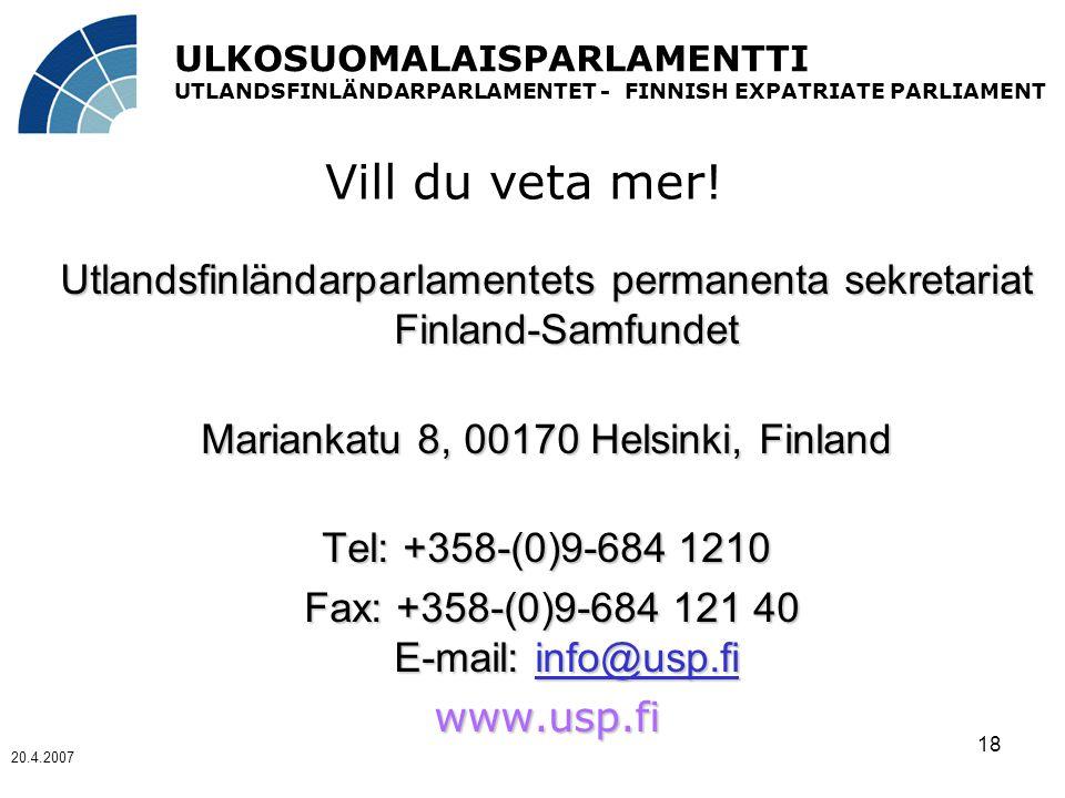 ULKOSUOMALAISPARLAMENTTI UTLANDSFINLÄNDARPARLAMENTET - FINNISH EXPATRIATE PARLIAMENT 20.4.2007 18 Vill du veta mer.