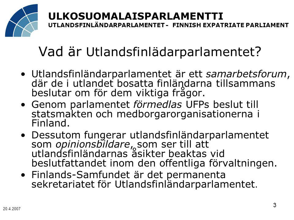 ULKOSUOMALAISPARLAMENTTI UTLANDSFINLÄNDARPARLAMENTET - FINNISH EXPATRIATE PARLIAMENT 20.4.2007 3 Vad är Utlandsfinlädarparlamentet .