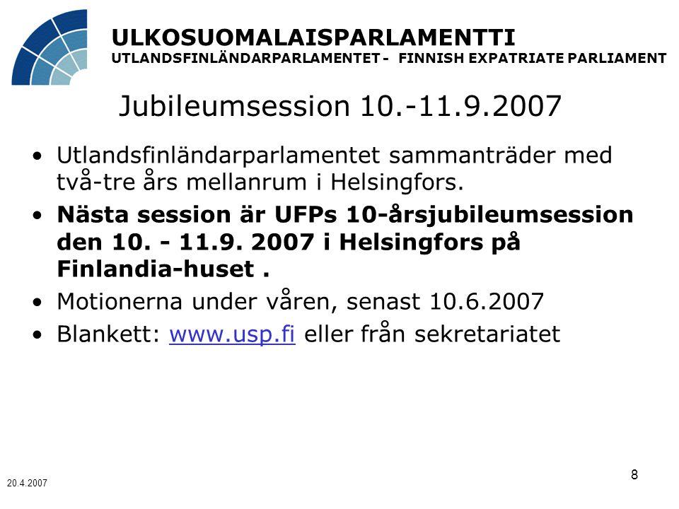 ULKOSUOMALAISPARLAMENTTI UTLANDSFINLÄNDARPARLAMENTET - FINNISH EXPATRIATE PARLIAMENT 20.4.2007 8 Jubileumsession 10.-11.9.2007 Utlandsfinländarparlamentet sammanträder med två-tre års mellanrum i Helsingfors.
