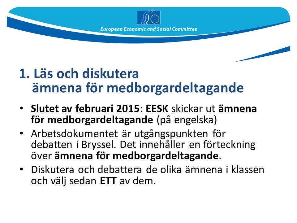Slutet av februari 2015: EESK skickar ut ämnena för medborgardeltagande (på engelska) Arbetsdokumentet är utgångspunkten för debatten i Bryssel. Det i