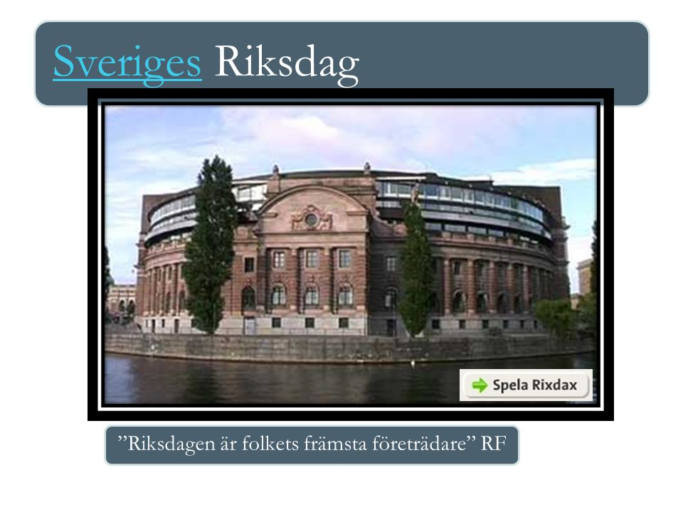 Riksdagen 349 ledamöter Företräder valkrets (29st) och parti Talman – Urban Ahlin (S) Riksdagsledamöternas arbete sker i utskott och partigrupper